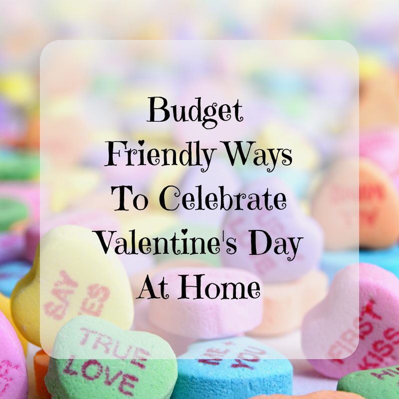 Budget Friendly Ways To Celebrate Valentine's Day At Home