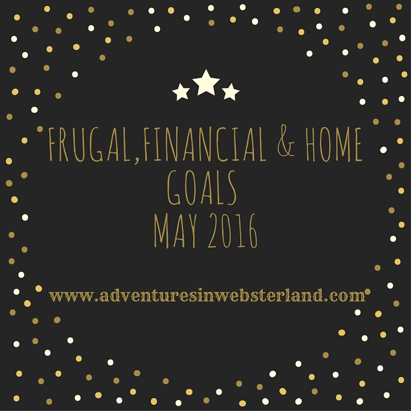 Frugal, Financial & Home Goals For May 2016