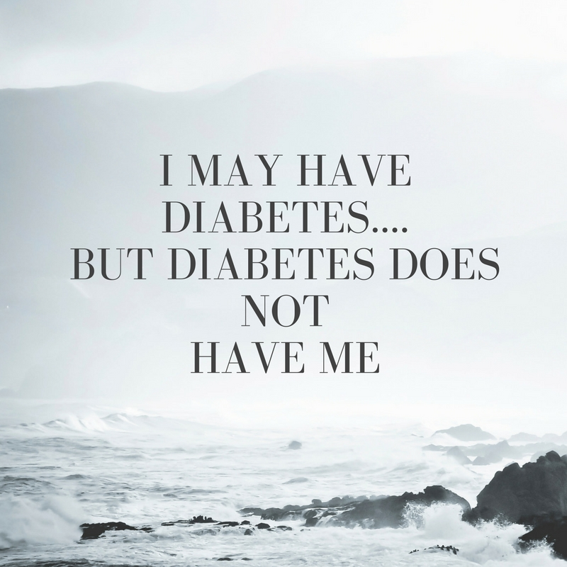 I may have diabetes....But diabetes doesnothave me