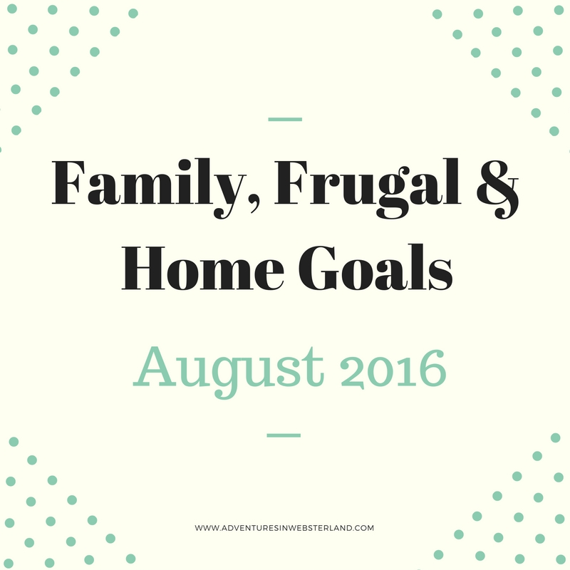 Family, Frugal & Home Goals For August 2016