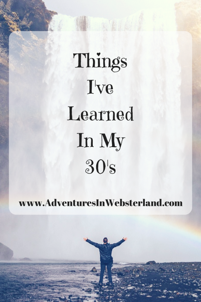 Things I've Learned In My 30's