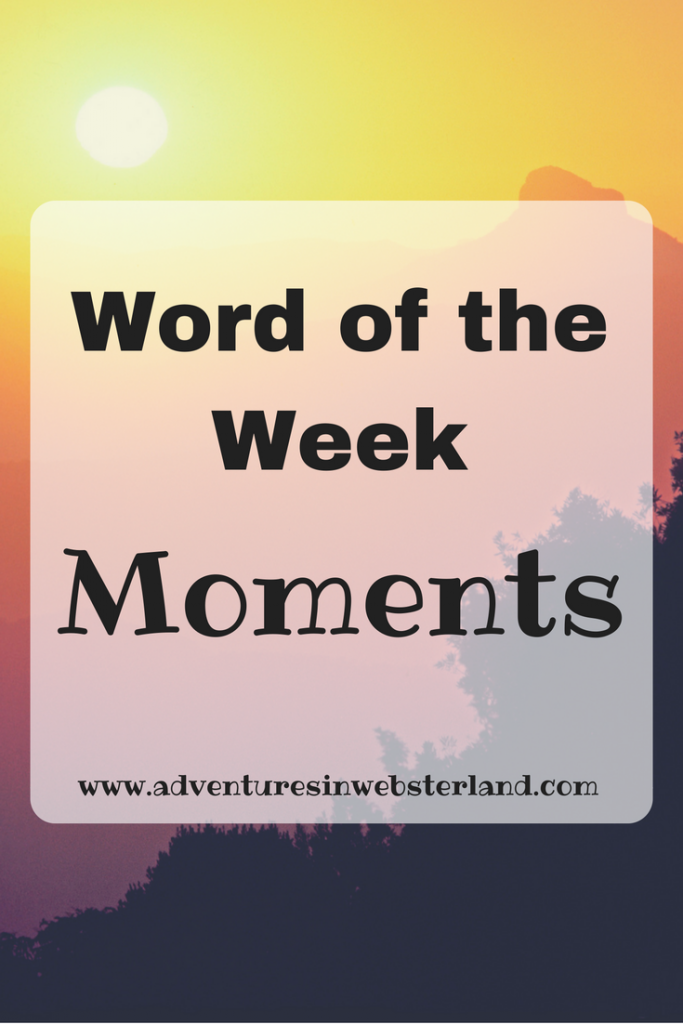 Word of the Week-Moments