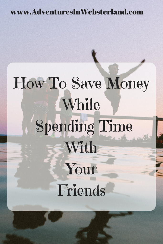 How To Save Money While Spending Time With Your Friends