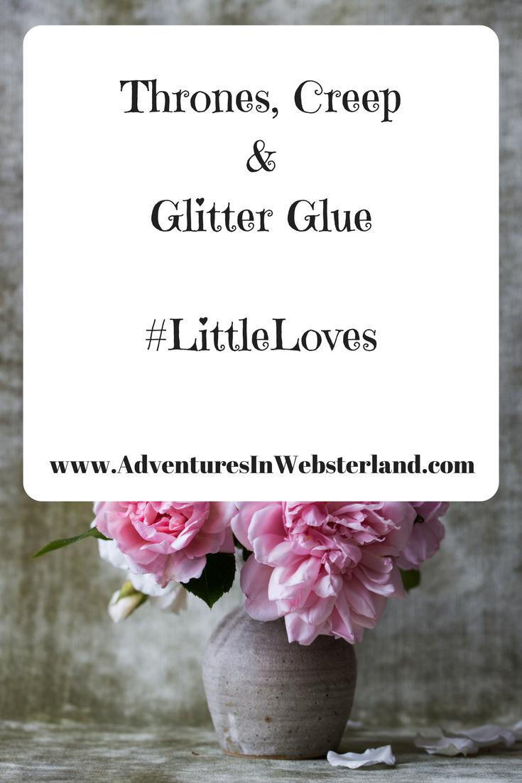 Thrones, Creep & Glitter Glue #LittleLoves