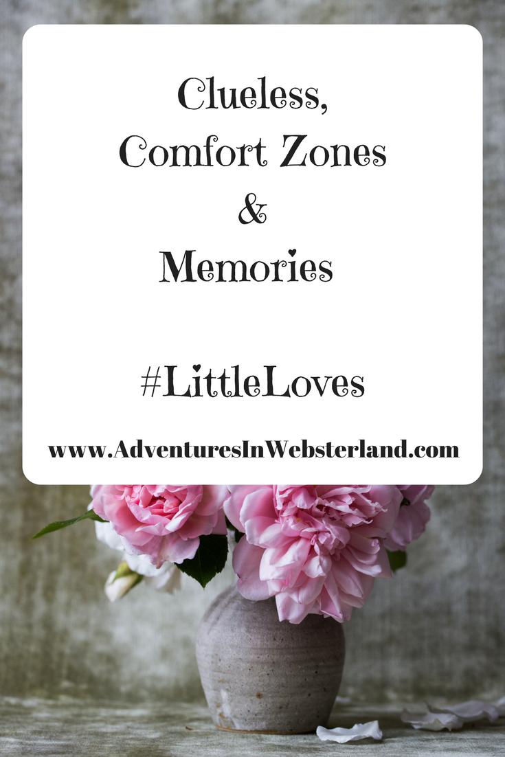 Clueless, Comfort Zones & Memories #LittleLoves