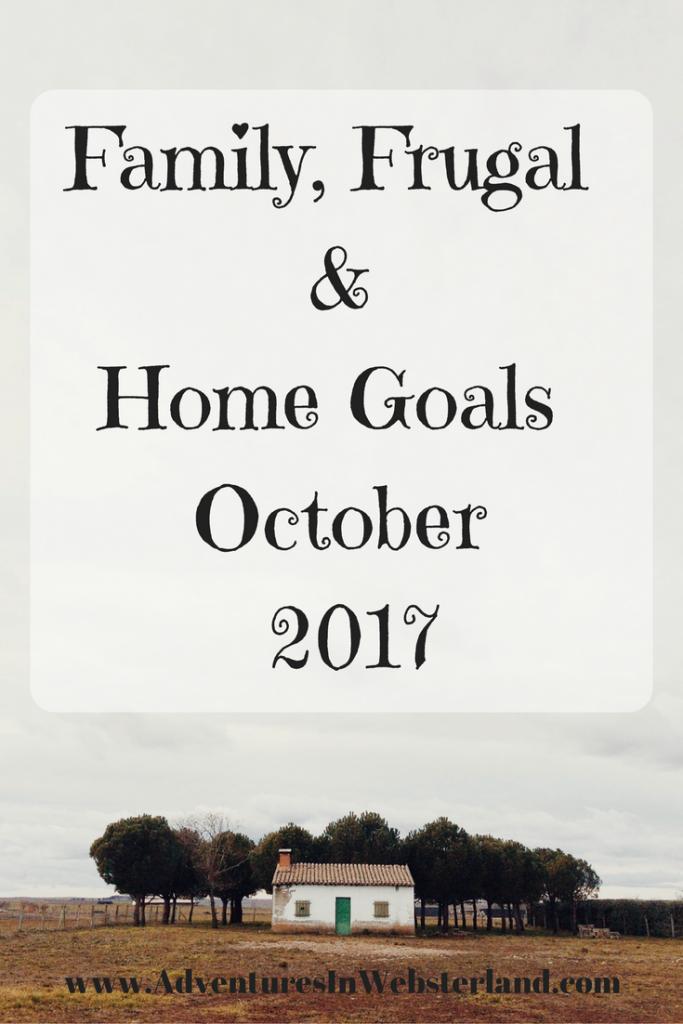 Family, Frugal & Home Goals For October 2017