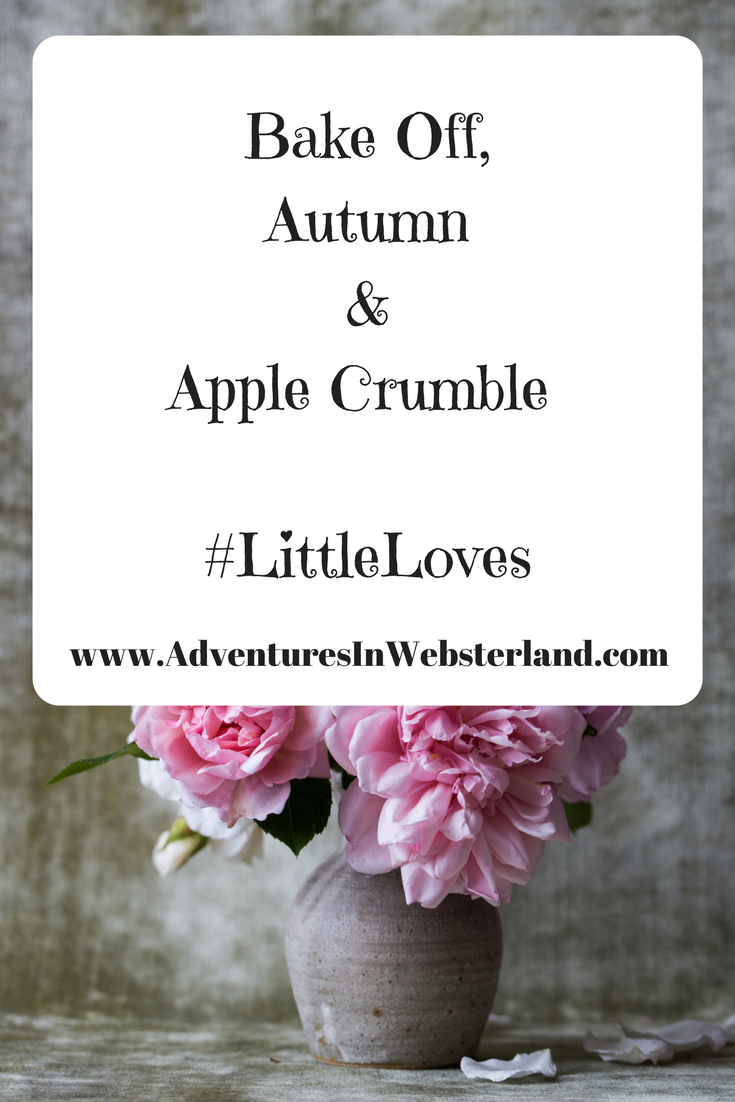 Bake Off, Autumn & Apple Crumble #LittleLoves