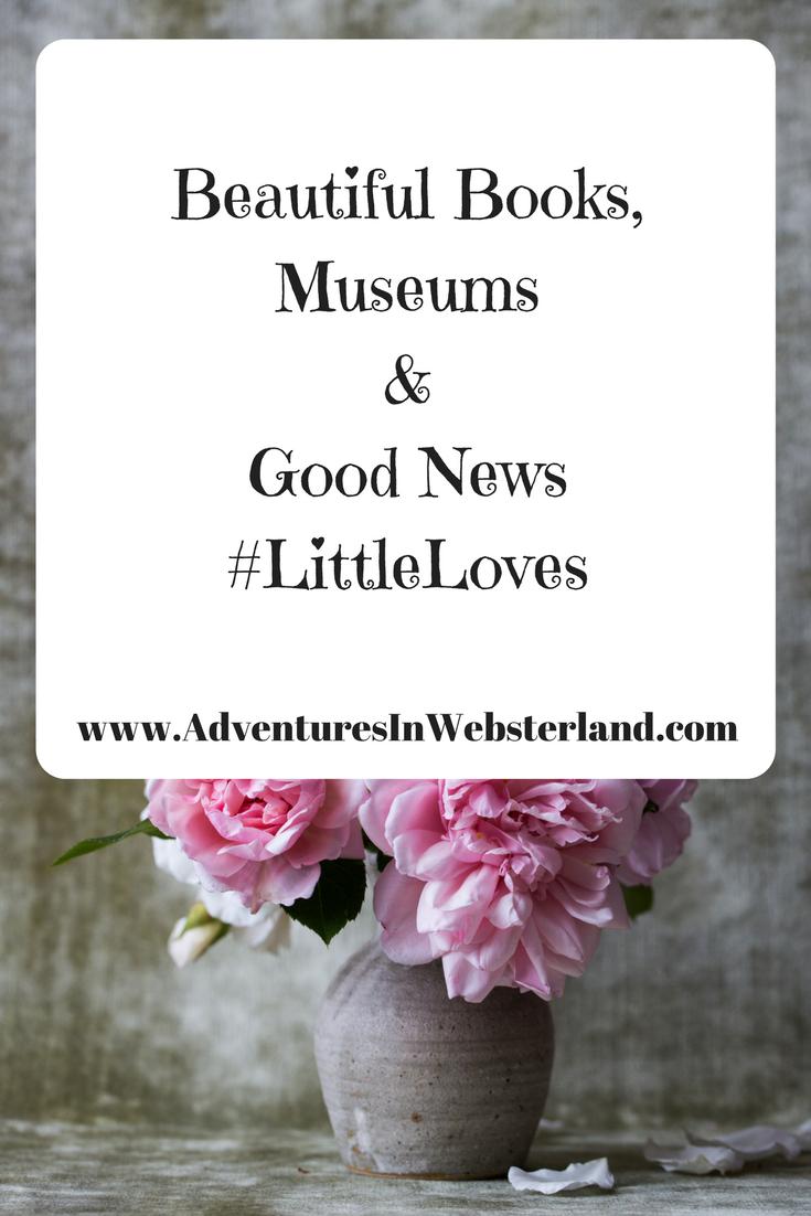 Beautiful Books, Museums & Good News #LittleLoves