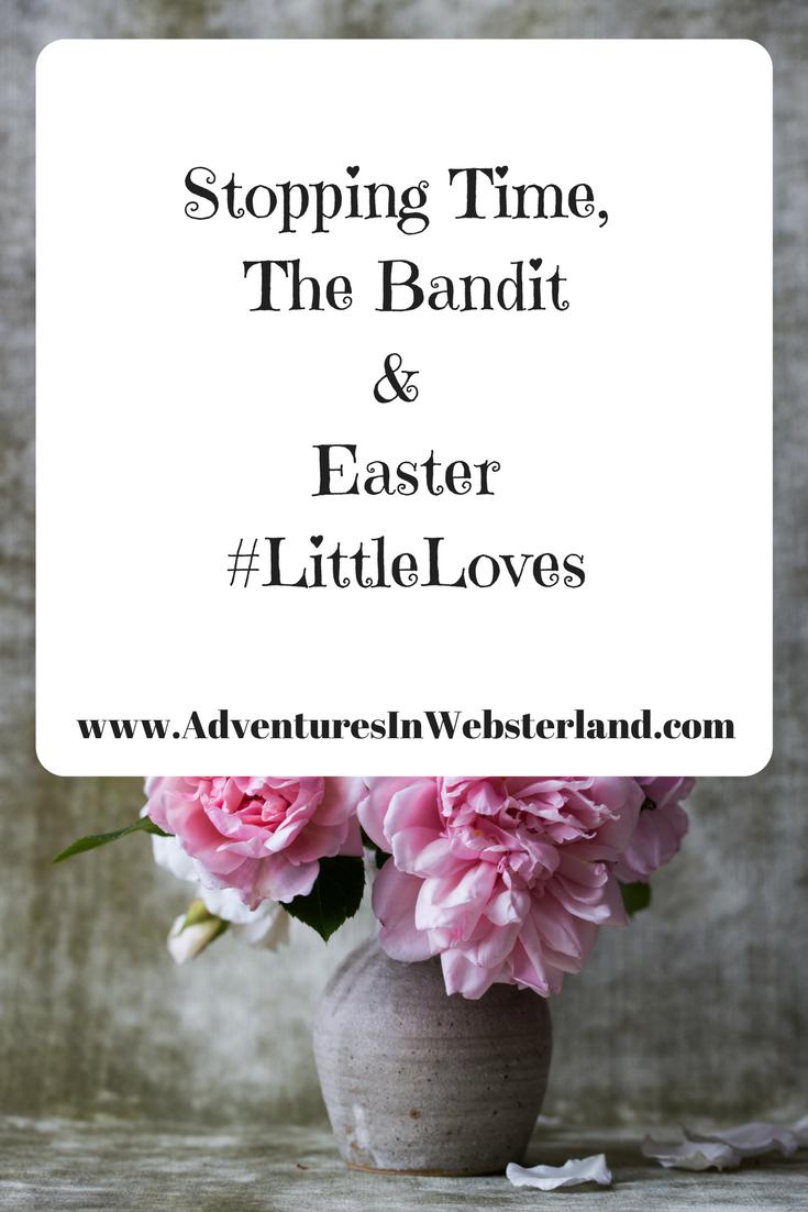 Stopping Time, The Bandit & Easter #LittleLoves