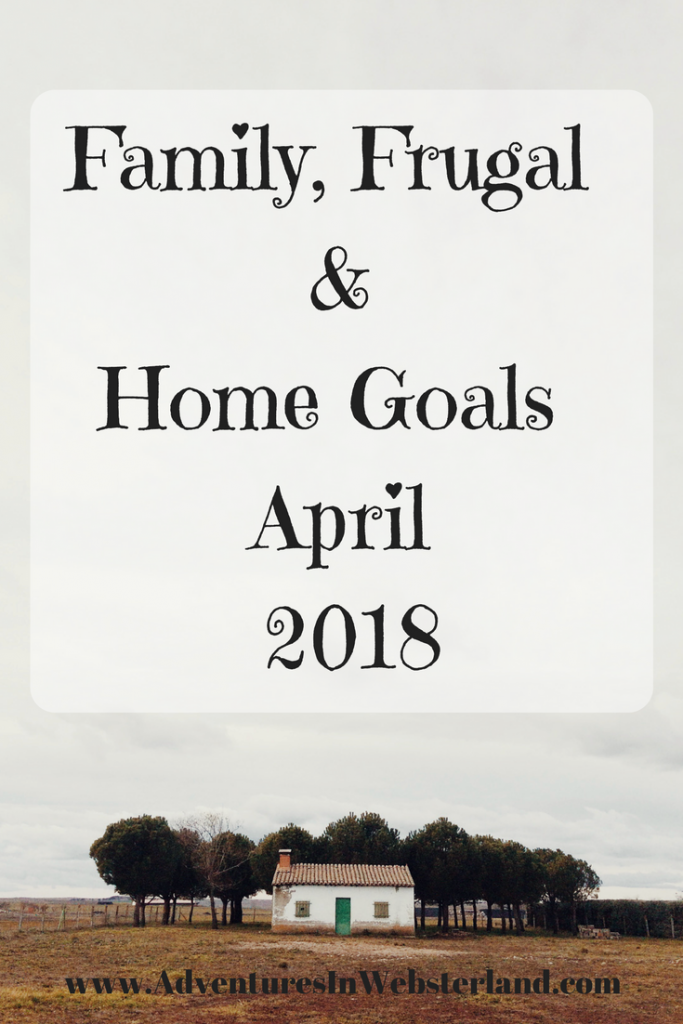 Family, Frugal & Home Goals For April {2018}