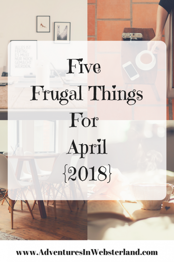 Five Frugal Things For April {2018}