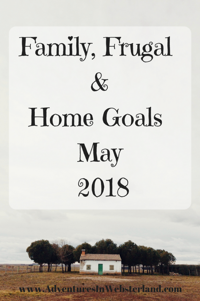 Family, Frugal & Home Goals For May {2018}