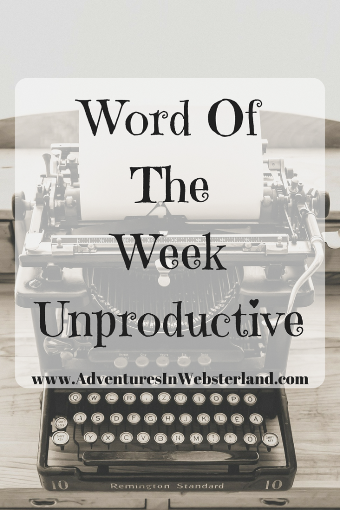 Word Of The Week – Unproductive