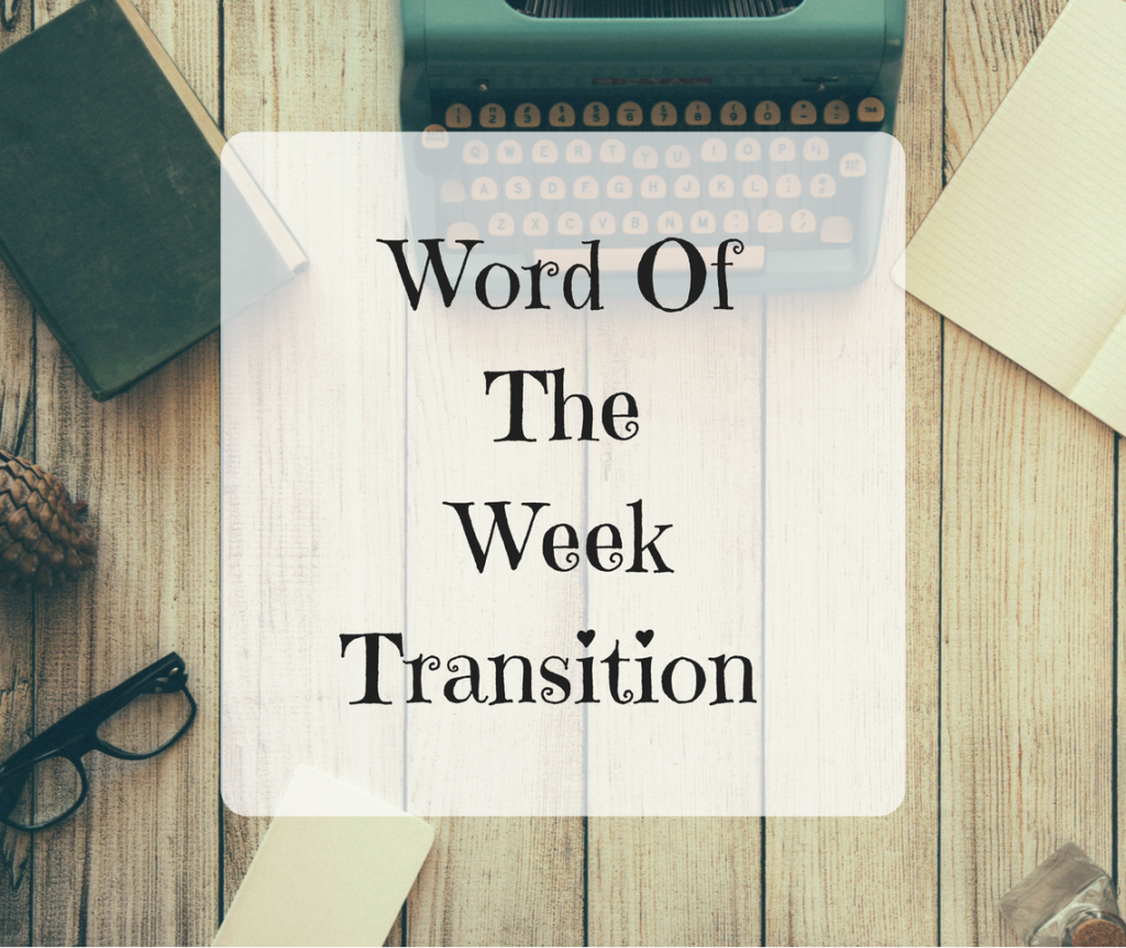 Word Of The Week – Transition