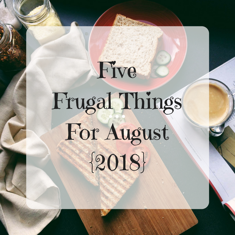 Five Frugal Things For August {2018}