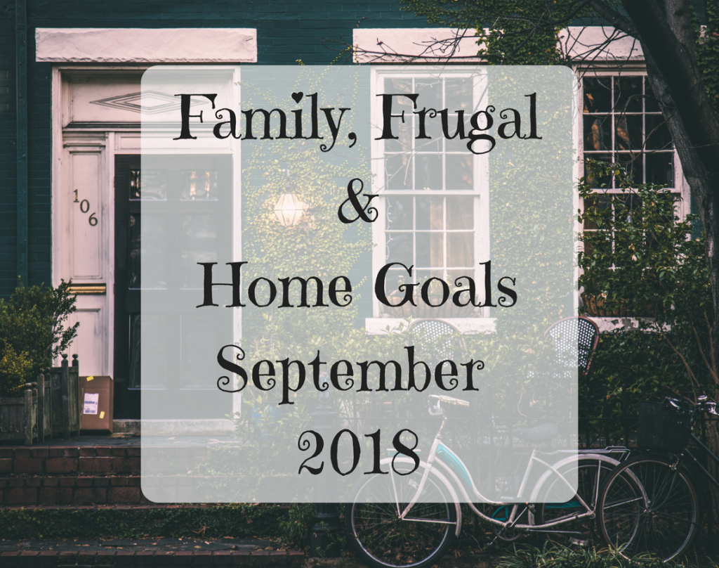 Family, Frugal & Home Goals For September {2018}