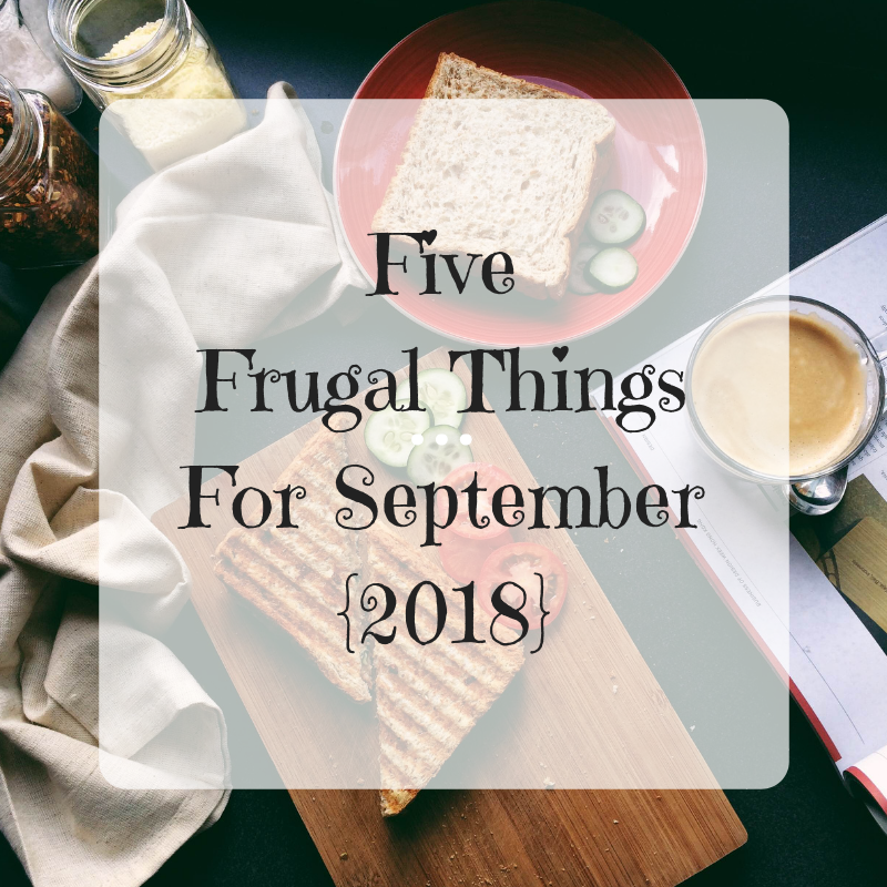 Five Frugal Things For September {2018}