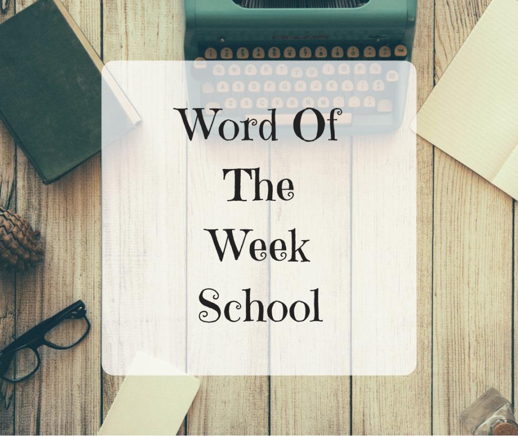 Word Of The Week – School