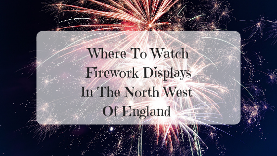 Where To Watch Firework Displays In The North West Of England {2018}