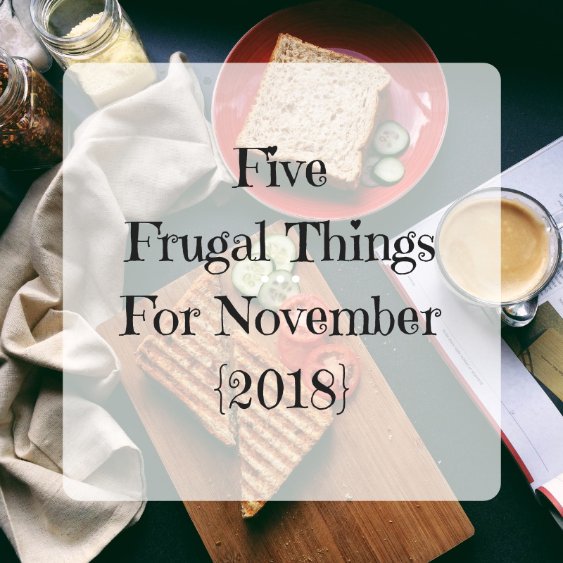 Five Frugal Things For November 2018