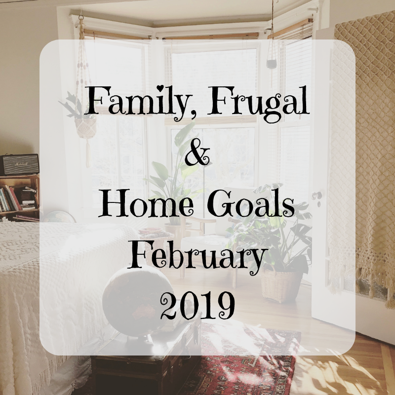 Family, Frugal & Home Goals For February {2019}