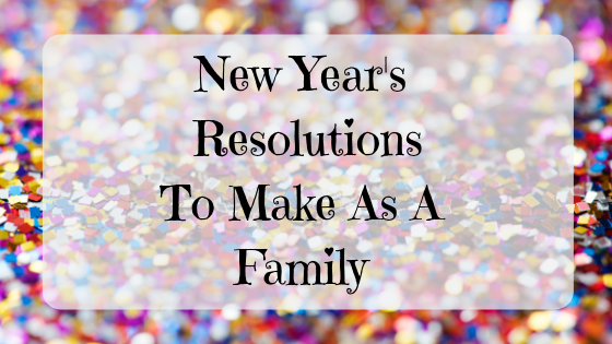 New Year's Resolutions To Make As A Family