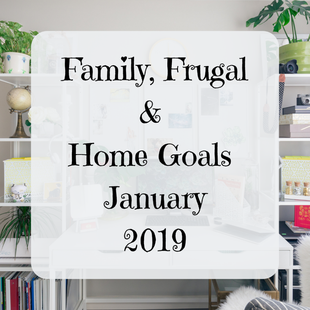 Family, Frugal & Home Goals For January {2019}