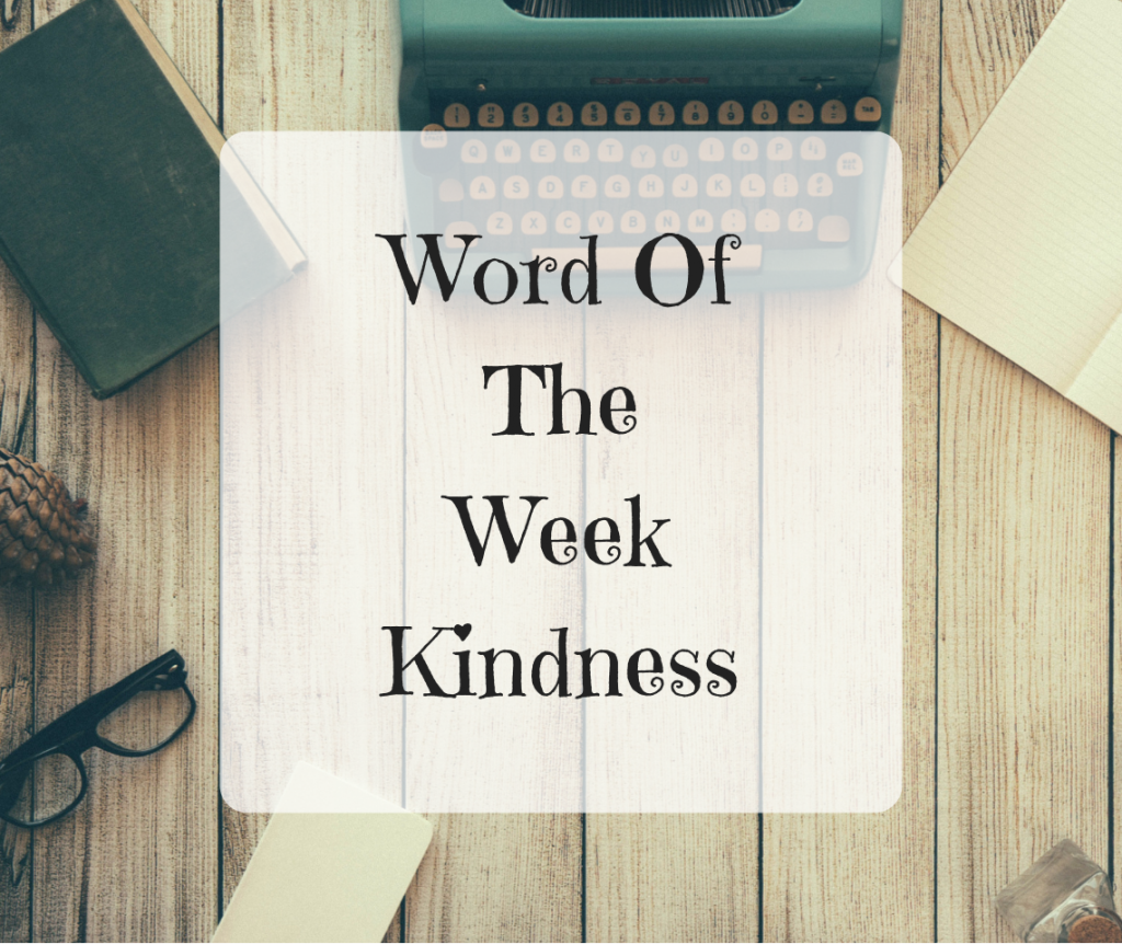 Word Of The Week – Kindness