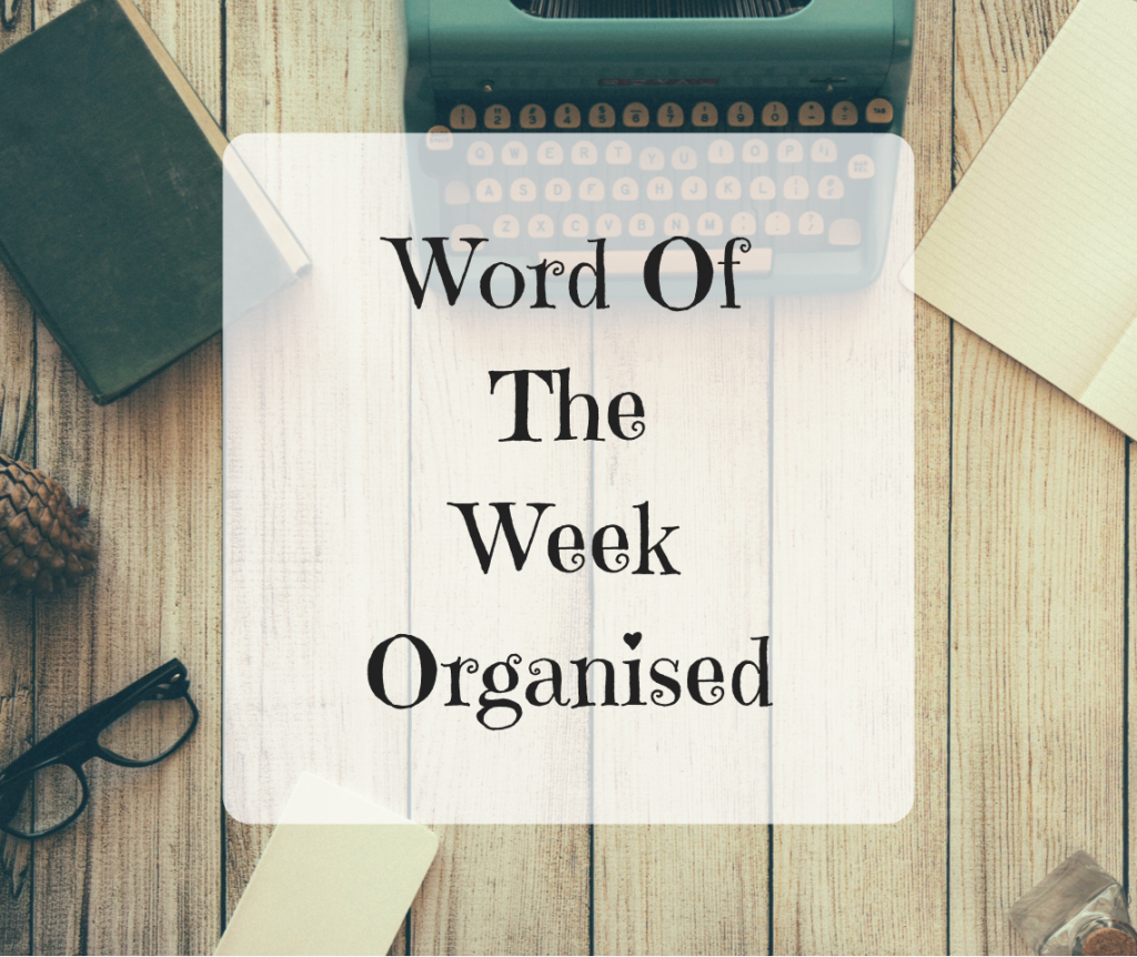 Word Of The Week – Organised