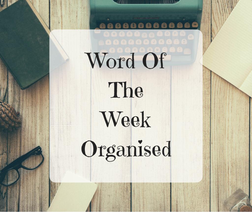 Word Of The Week – Organised