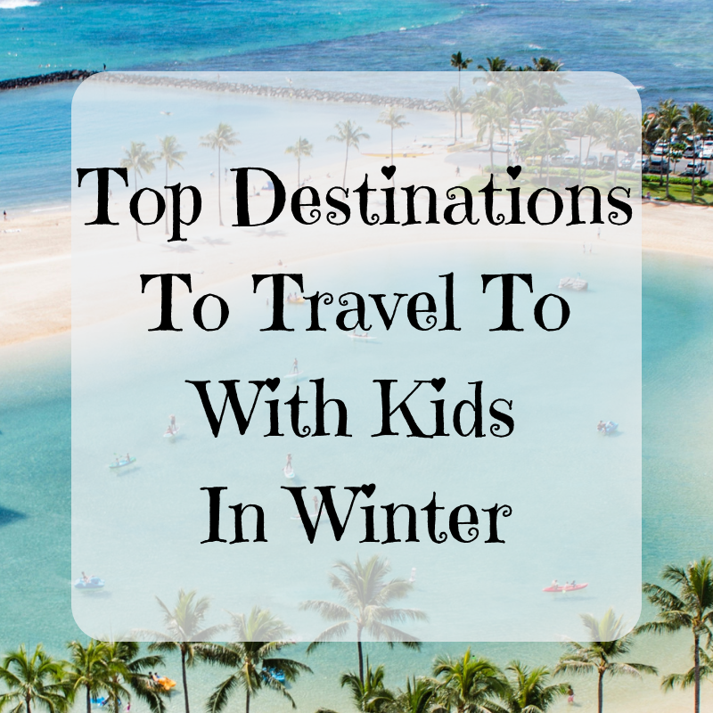 Top Destinations To Travel To With Kids In Winter