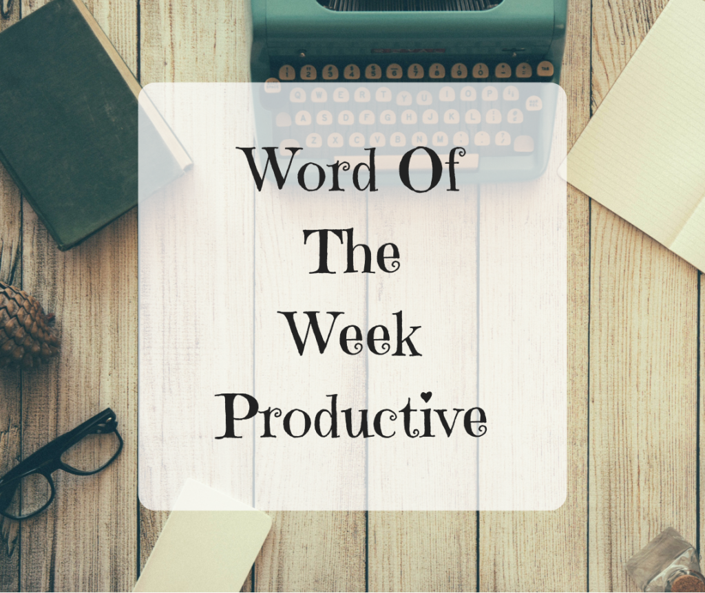 Word Of The Week – Productive