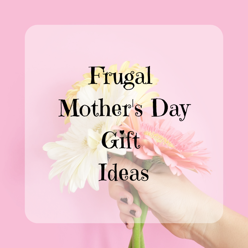 Frugal Mother's Day Gift Ideas