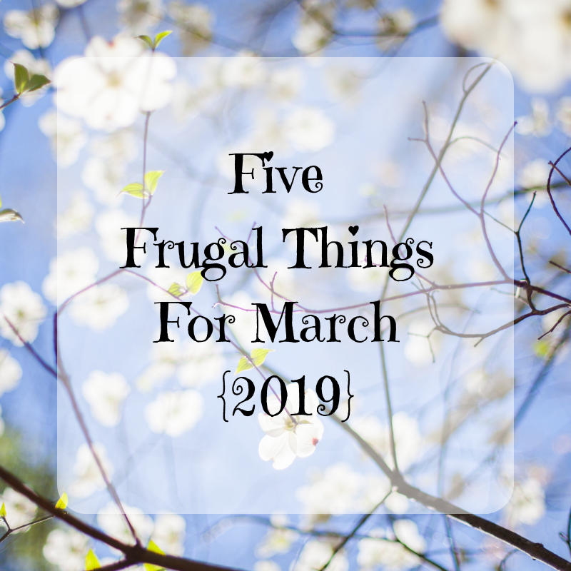 Five Frugal Things For March {2019}
