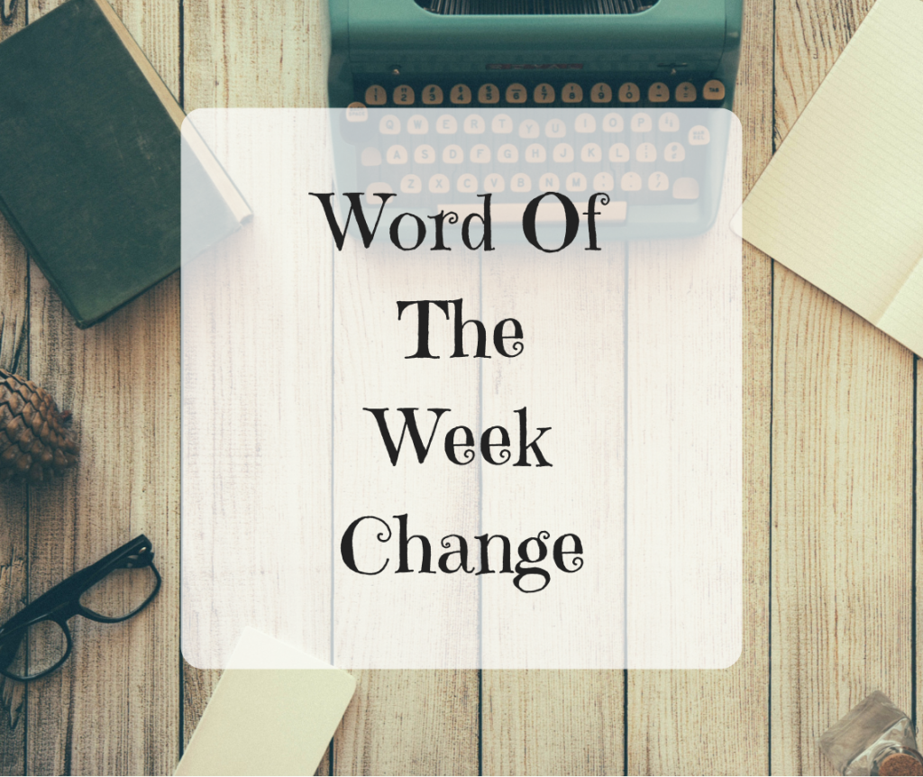 Word Of The Week – Change
