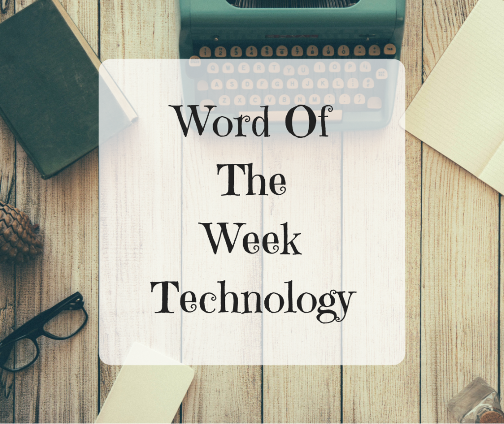 Word Of The Week – Technology