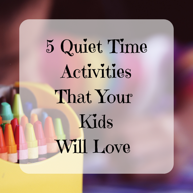 5 Quiet Time Activities That Your Kids Will Love