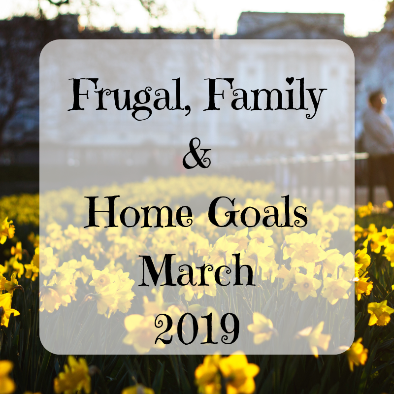 Family, Frugal & Home Goals For March {2019}