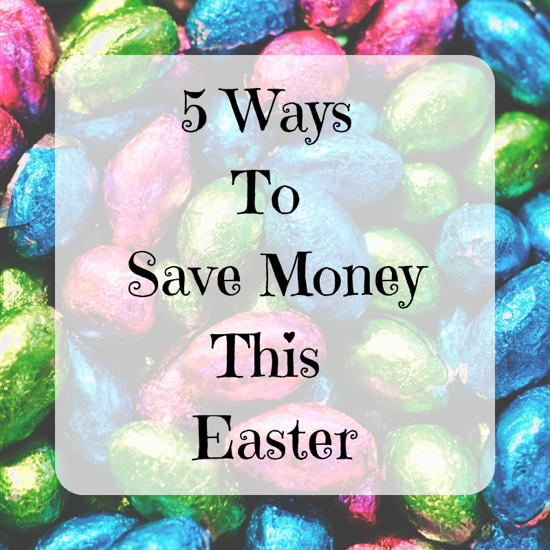 5 Ways To Save Money This Easter