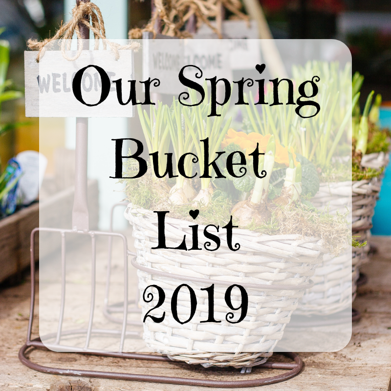 Our Spring Bucket List {2019}